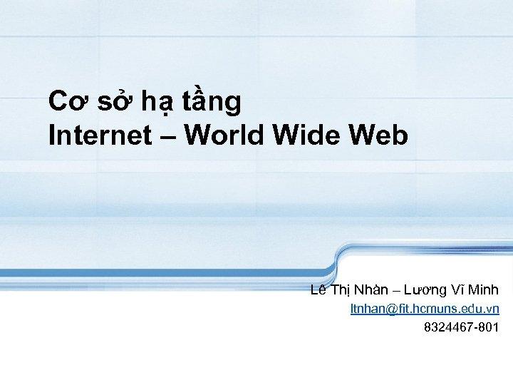 Cơ sở hạ tầng Internet – World Wide Web Lê Thị Nhàn – Lương