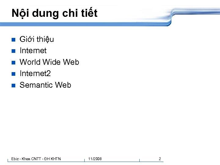 Nội dung chi tiết n n n Giới thiệu Internet World Wide Web Internet