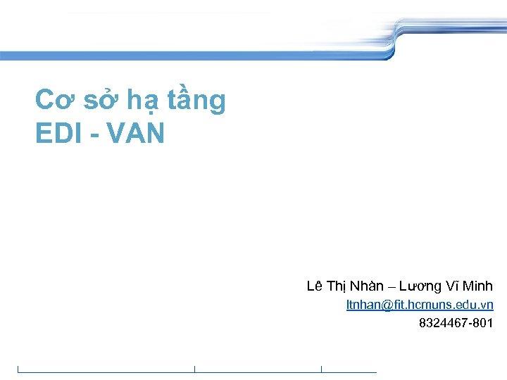 Cơ sở hạ tầng EDI - VAN Lê Thị Nhàn – Lương Vĩ Minh