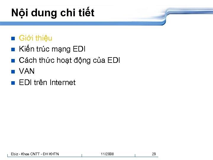 Nội dung chi tiết n n n Giới thiệu Kiến trúc mạng EDI Cách