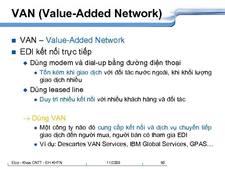 VAN (Value-Added Network) n n VAN – Value-Added Network EDI kết nối trực tiếp