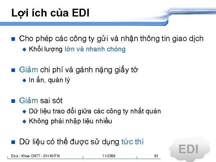 Lợi ích của EDI n Cho phép các công ty gửi và nhận thông