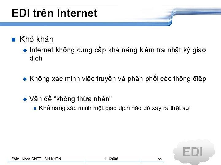 EDI trên Internet n Khó khăn u Internet không cung cấp khả năng kiểm