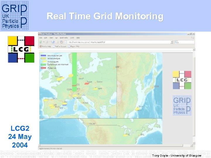 Real Time Grid Monitoring LCG 2 24 May 2004 Tony Doyle - University of
