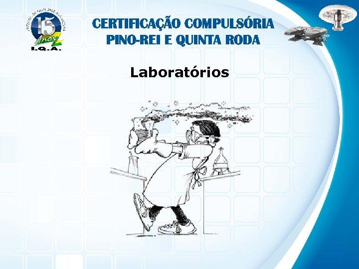 CERTIFICAÇÃO COMPULSÓRIA PINO-REI E QUINTA RODA Laboratórios