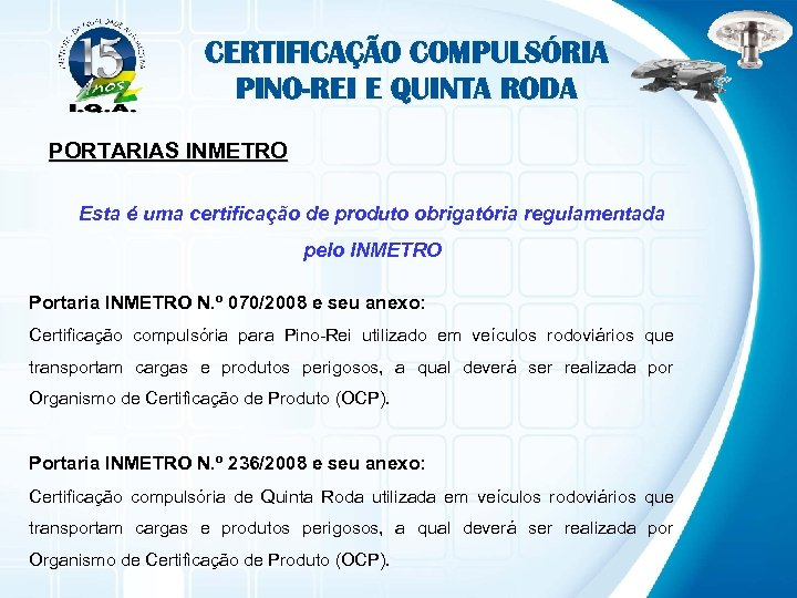CERTIFICAÇÃO COMPULSÓRIA PINO-REI E QUINTA RODA PORTARIAS INMETRO Esta é uma certificação de produto