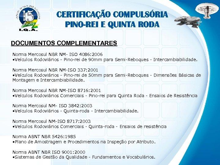 CERTIFICAÇÃO COMPULSÓRIA PINO-REI E QUINTA RODA DOCUMENTOS COMPLEMENTARES Norma Mercosul NBR NM- ISO 4086: