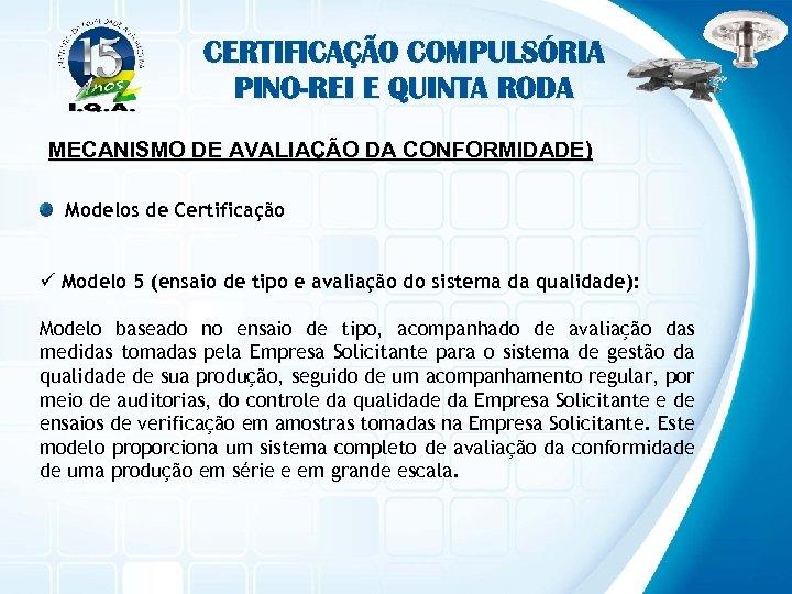 CERTIFICAÇÃO COMPULSÓRIA PINO-REI E QUINTA RODA MECANISMO DE AVALIAÇÃO DA CONFORMIDADE) Modelos de Certificação