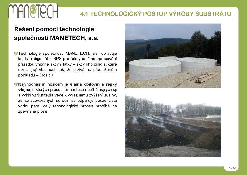 4. 1 TECHNOLOGICKÝ POSTUP VÝROBY SUBSTRÁTU Řešení pomocí technologie společnosti MANETECH, a. s. Technologie
