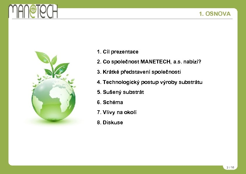 1. OSNOVA 1. Cíl prezentace 2. Co společnost MANETECH, a. s. nabízí? 3. Krátké