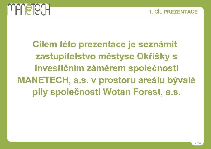 1. CÍL PREZENTACE Cílem této prezentace je seznámit zastupitelstvo městyse Okříšky s investičním záměrem