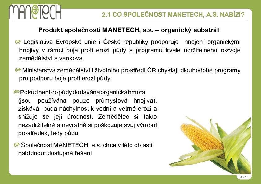 2. 1 CO SPOLEČNOST MANETECH, A. S. NABÍZÍ? Produkt společnosti MANETECH, a. s. –
