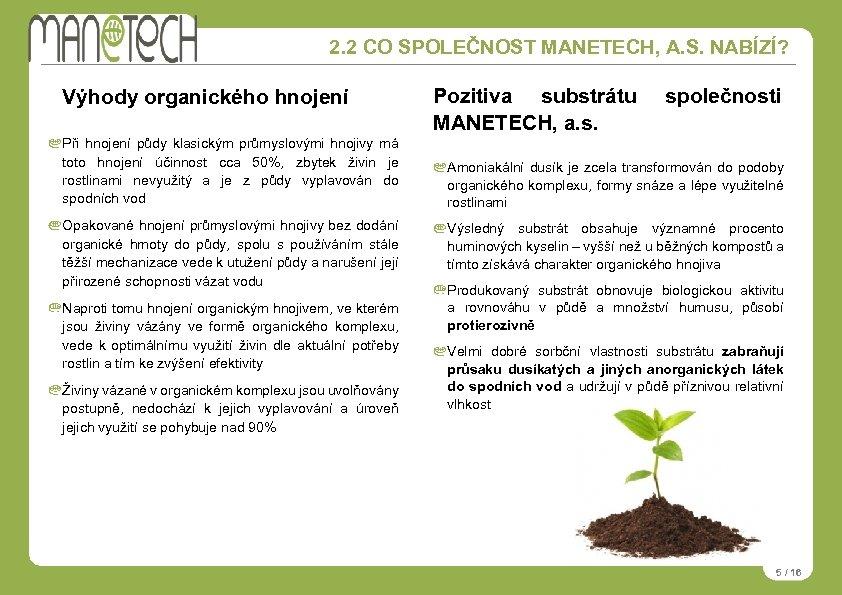 2. 2 CO SPOLEČNOST MANETECH, A. S. NABÍZÍ? Výhody organického hnojení Při hnojení půdy