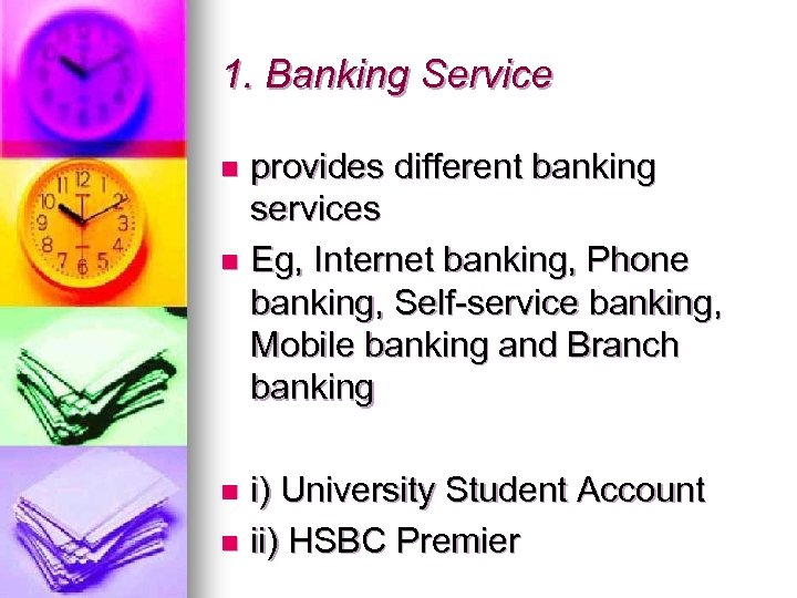 1. Banking Service provides different banking services n Eg, Internet banking, Phone banking, Self-service