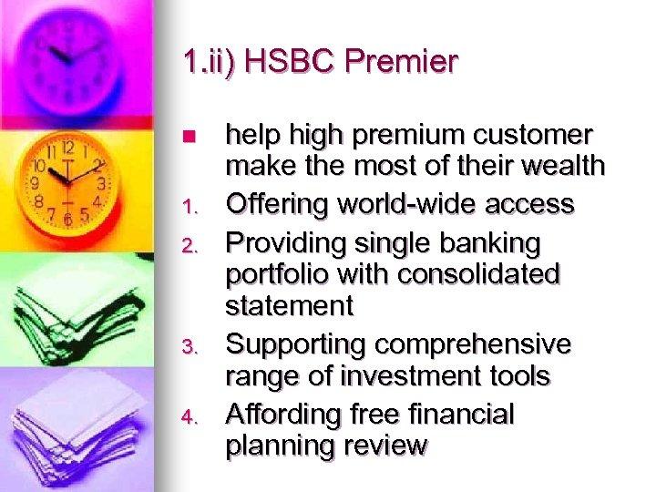 1. ii) HSBC Premier n 1. 2. 3. 4. help high premium customer make