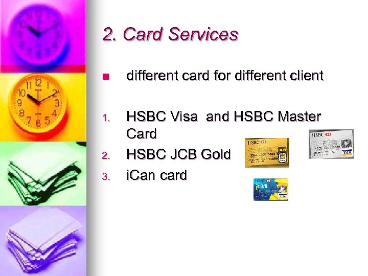 2. Card Services n different card for different client 1. HSBC Visa and HSBC