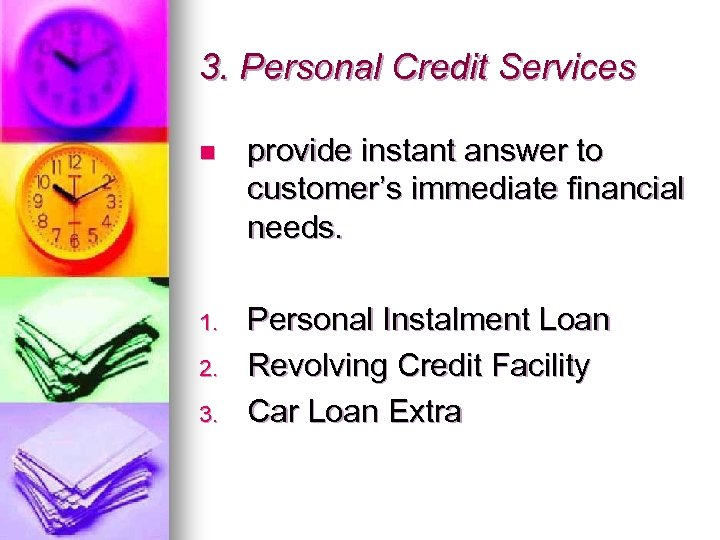 3. Personal Credit Services n provide instant answer to customer's immediate financial needs. 1.