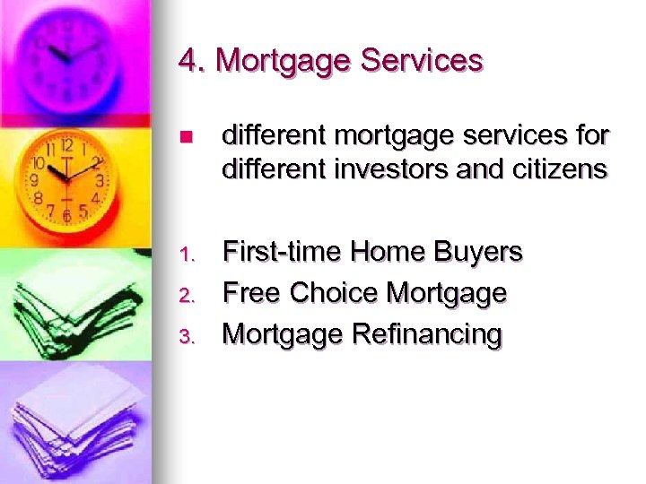 4. Mortgage Services n different mortgage services for different investors and citizens 1. First-time