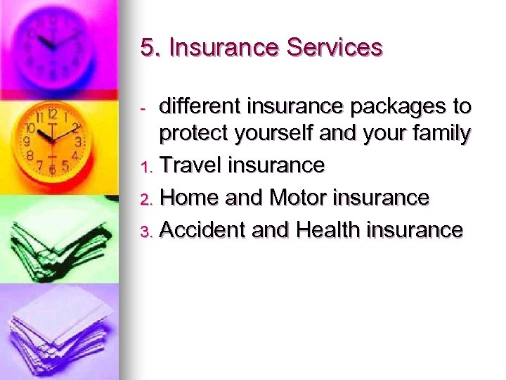 5. Insurance Services different insurance packages to protect yourself and your family 1. Travel