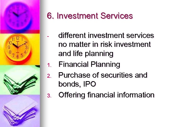 6. Investment Services - 1. 2. 3. different investment services no matter in risk