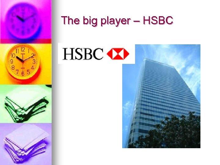 The big player – HSBC