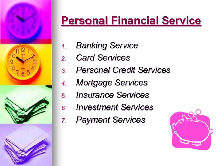 Personal Financial Service 1. 2. 3. 4. 5. 6. 7. Banking Service Card Services