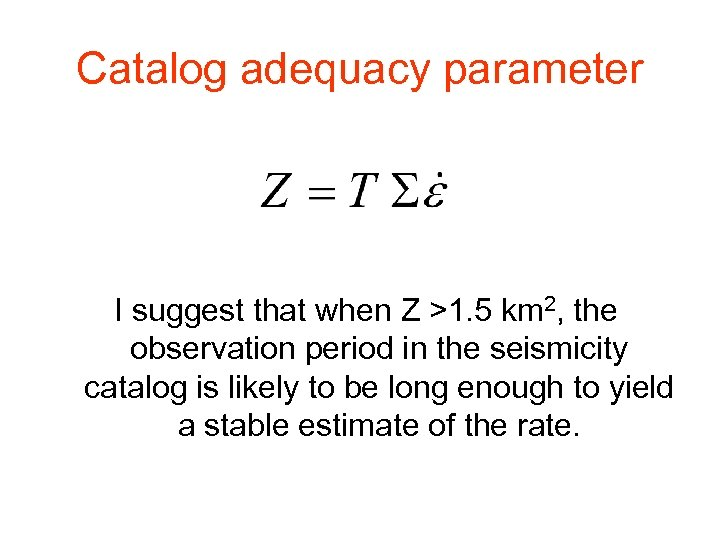 Catalog adequacy parameter I suggest that when Z >1. 5 km 2, the observation