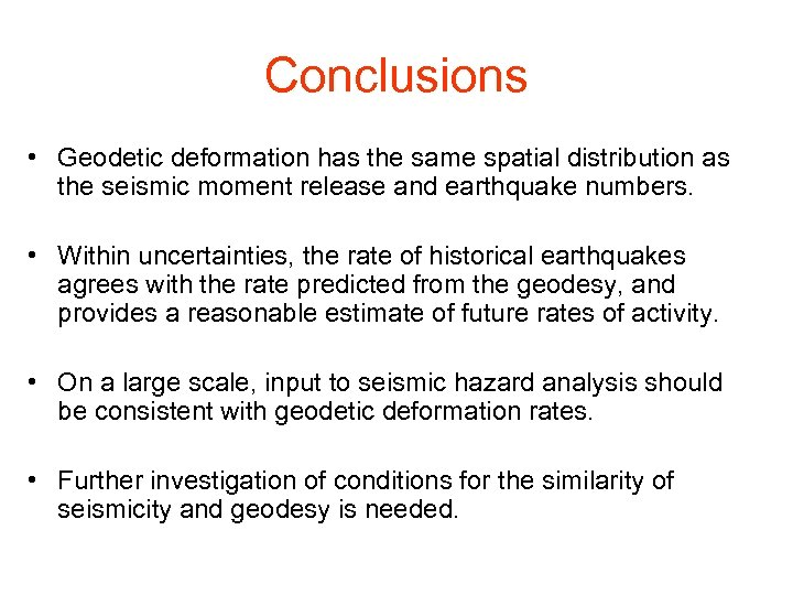 Conclusions • Geodetic deformation has the same spatial distribution as the seismic moment release