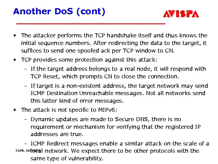 Another Do. S (cont) • The attacker performs the TCP handshake itself and thus