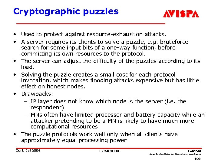 Cryptographic puzzles • Used to protect against resource-exhaustion attacks. • A server requires its
