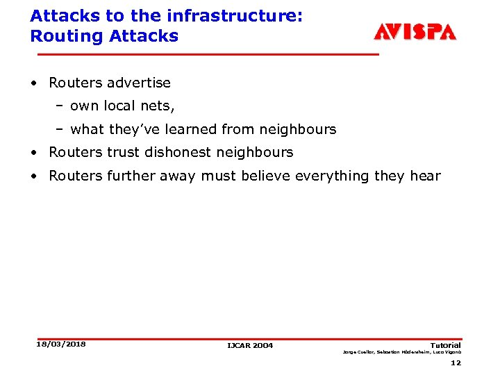 Attacks to the infrastructure: Routing Attacks • Routers advertise – own local nets, –