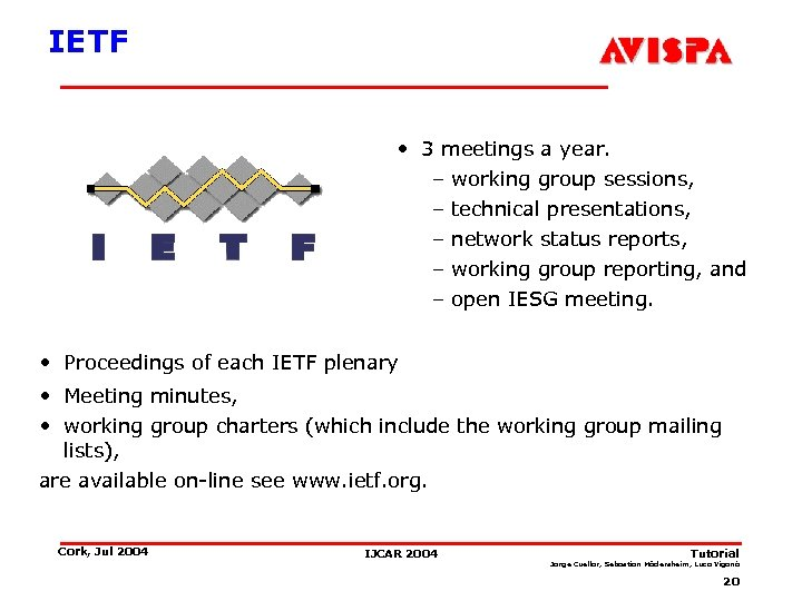 IETF • 3 meetings a year. – working group sessions, – technical presentations, –