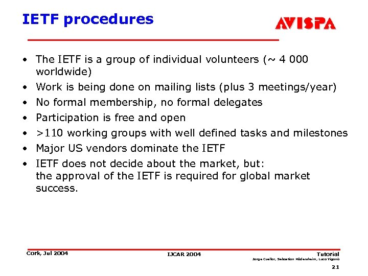 IETF procedures • The IETF is a group of individual volunteers (~ 4 000