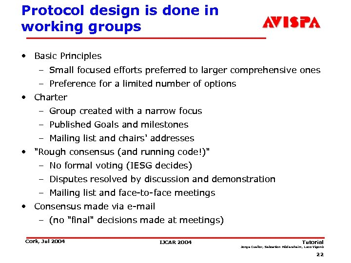 Protocol design is done in working groups • Basic Principles – Small focused efforts