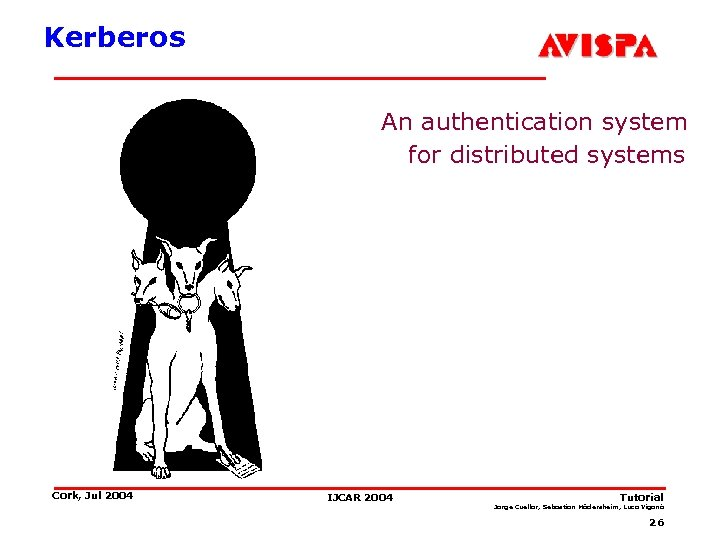 Kerberos An authentication system for distributed systems Cork, Jul 2004 IJCAR 2004 Tutorial Jorge