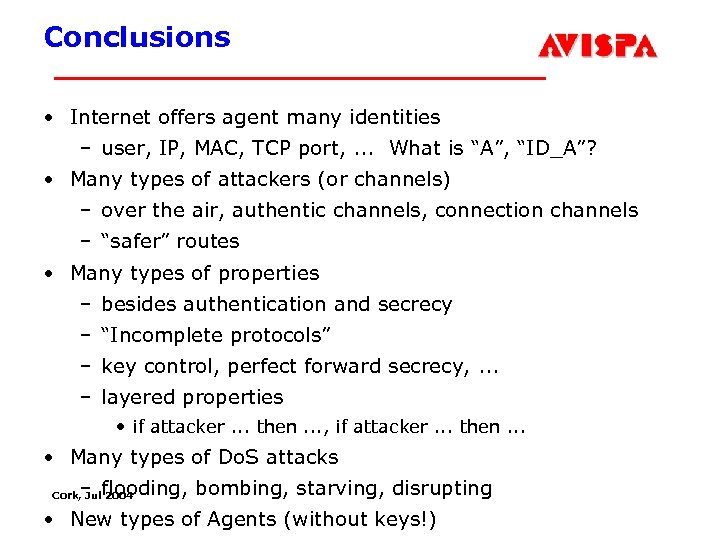 Conclusions • Internet offers agent many identities – user, IP, MAC, TCP port, .