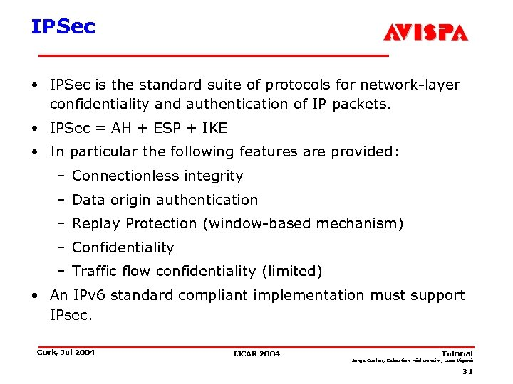 IPSec • IPSec is the standard suite of protocols for network-layer confidentiality and authentication