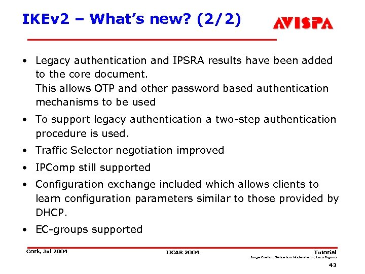 IKEv 2 – What's new? (2/2) • Legacy authentication and IPSRA results have been
