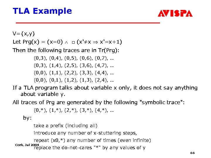TLA Example V={x, y} Let Prg(x) = (x=0) □ (x'≠x x'=x+1) Then the following