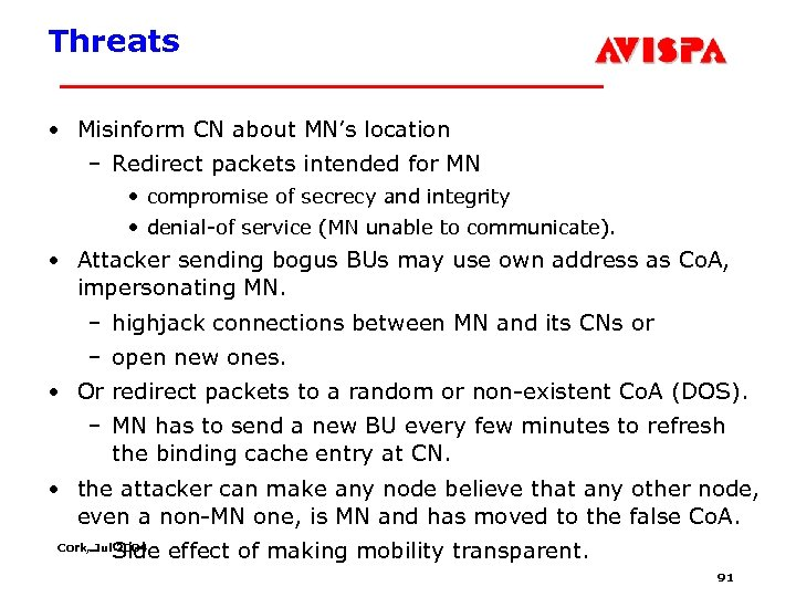 Threats • Misinform CN about MN's location – Redirect packets intended for MN •