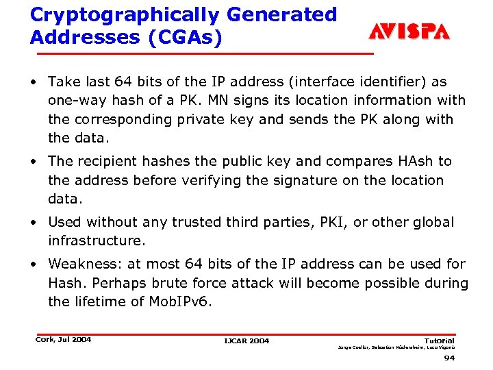 Cryptographically Generated Addresses (CGAs) • Take last 64 bits of the IP address (interface