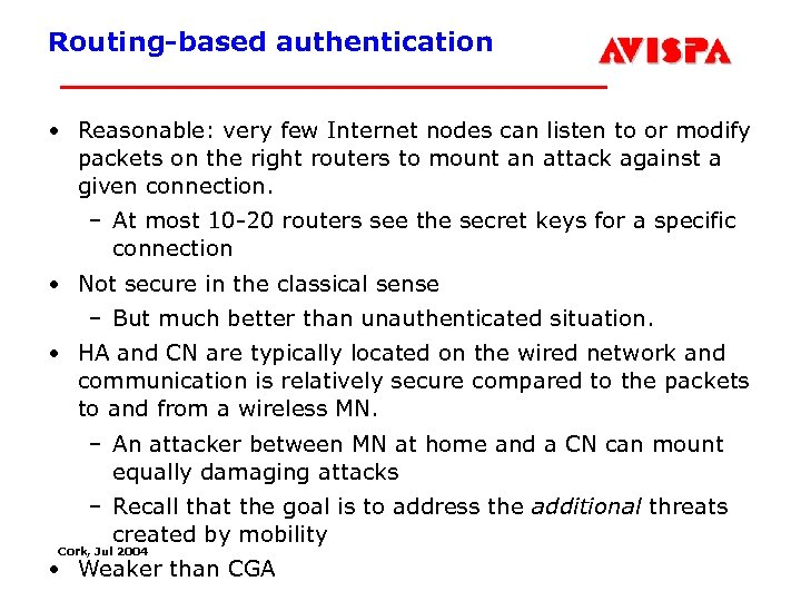 Routing-based authentication • Reasonable: very few Internet nodes can listen to or modify packets