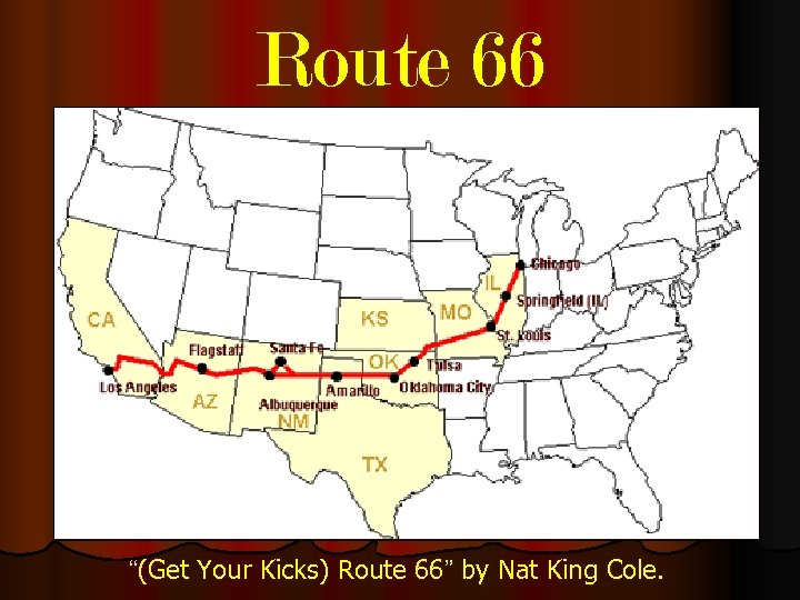 "Route 66 ""(Get Your Kicks) Route 66"" by Nat King Cole."
