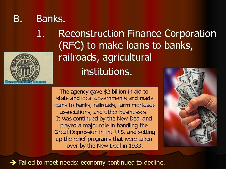 B. Banks. 1. Reconstruction Finance Corporation (RFC) to make loans to banks, railroads, agricultural