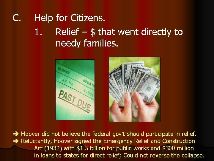 C. Help for Citizens. 1. Relief – $ that went directly to needy families.