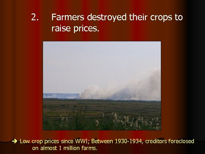 2. Farmers destroyed their crops to raise prices. Low crop prices since WWI; Between