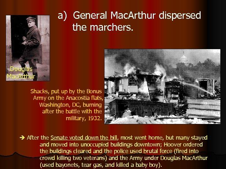 a) General Mac. Arthur dispersed the marchers. Douglas Mac. Arthur Shacks, put up by