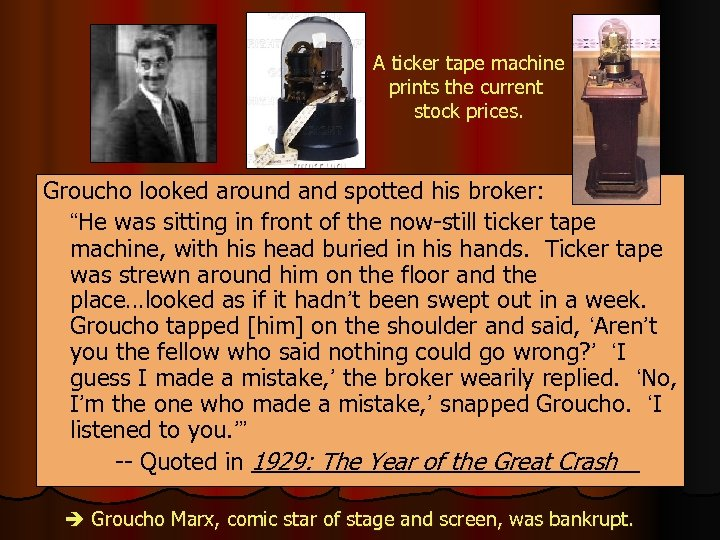 A ticker tape machine prints the current stock prices. Groucho looked around and spotted