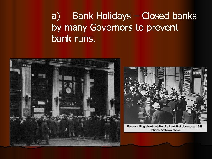 a) Bank Holidays – Closed banks by many Governors to prevent bank runs.