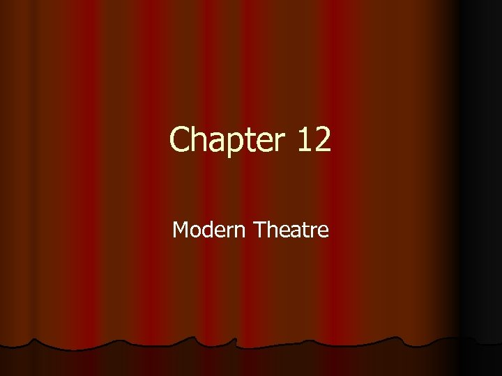 Chapter 12 Modern Theatre